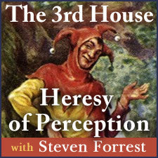 The Third House Heresy of Perception