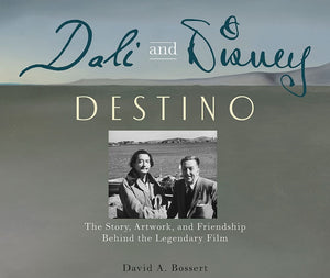 Dali and Disney: Destino by David A. Bossert Signed by The Author