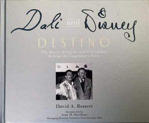 Dali and Disney: Destino Limited Edition by David A. Bossert Signed by The Author