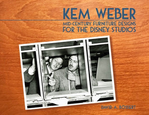Kem Weber: Mid-Century Furniture Designs for the Disney Studios by David A. Bossert