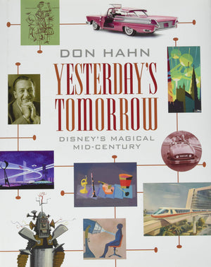 Yesterday's Tomorrow: Disney's Magical Mid-Century By Don Hahn Signed by The Author