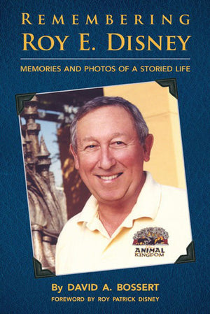 Remembering Roy E. Disney: Memories and Photos of a Storied Life by David A. Bossert Signed by The Author