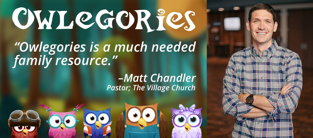"Matt Chandler ""Owlegories is a much needed family resource"""