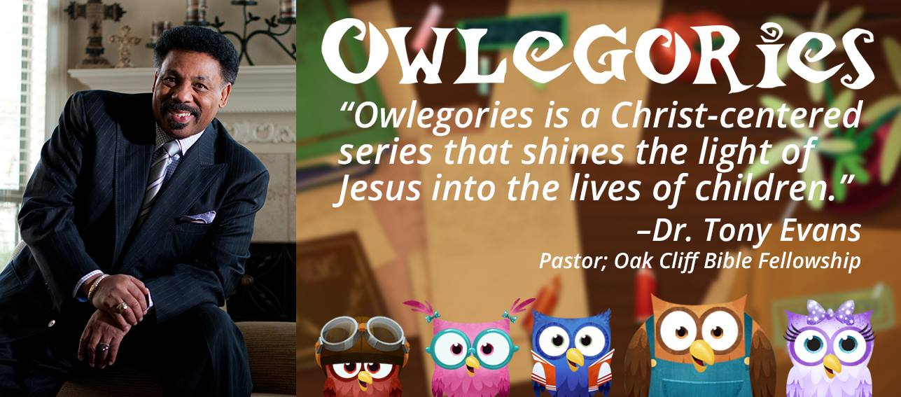 "Dr. Tony Evans - ""Owlegories is a Christ-centered series that shines the light of Jesus into the lives of children."""