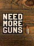 NEED MORE GUNS Vinyl Sticker