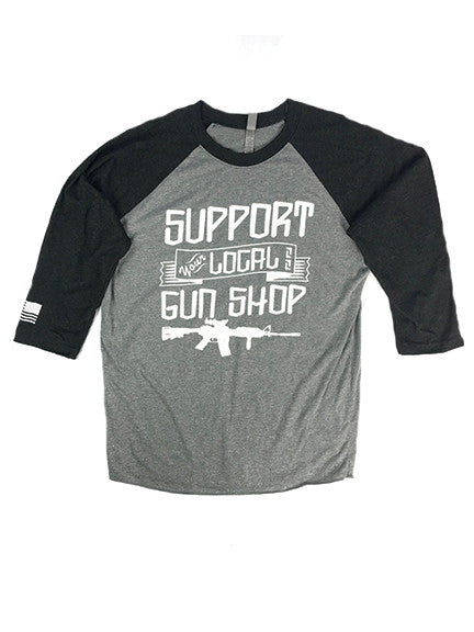 Support Your Local Gun Shop Raglan