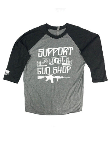 Support Your Local Gun Shop 3/4 Sleeve