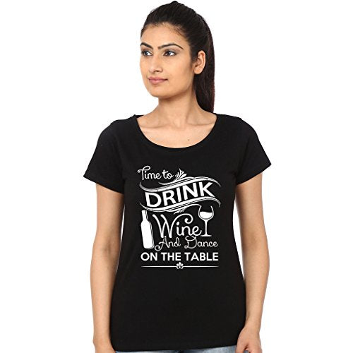 Mopixie Time to Drink Wine And Dance On The Table Printed Women Tshirt