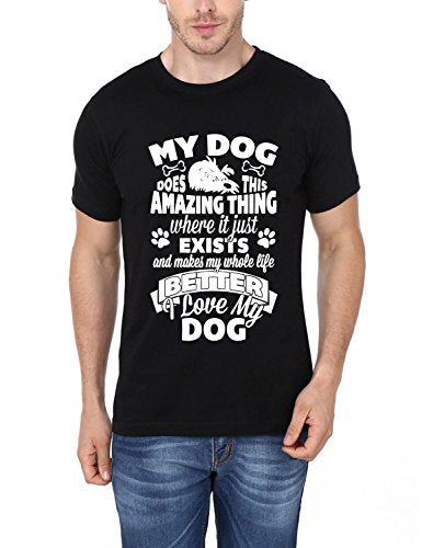 My Dog Does This Amazing Thing Where It Just Exists And Makes My Whole Life Better I Love My Dog Printed T-Shirt
