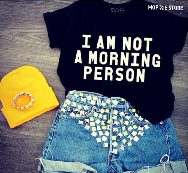 I AM NOT A MORNING PERSON Women T Shirt