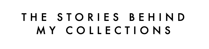 The stories behind my collections