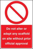 Do not alter or adapt any scaffold on site without prior official approval sign