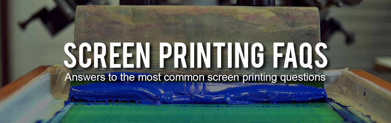 Screen Printing FAQs
