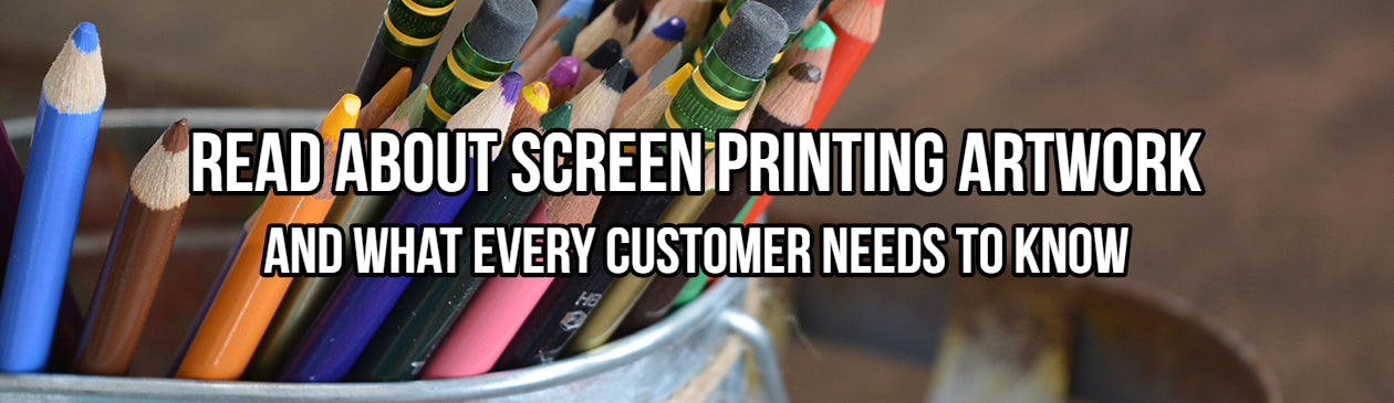 Read about screen printing artwork and what every customer needs to know