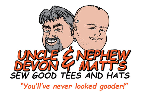Uncle Devon and Nephew Matt's Sew Good Tees and Hats