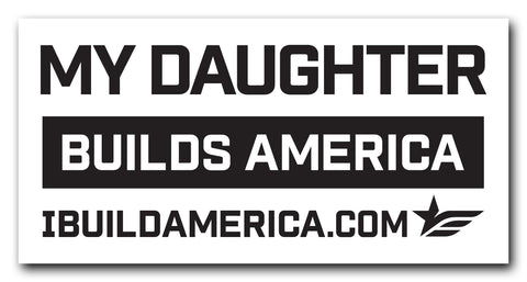 My Daughter Builds America Decal
