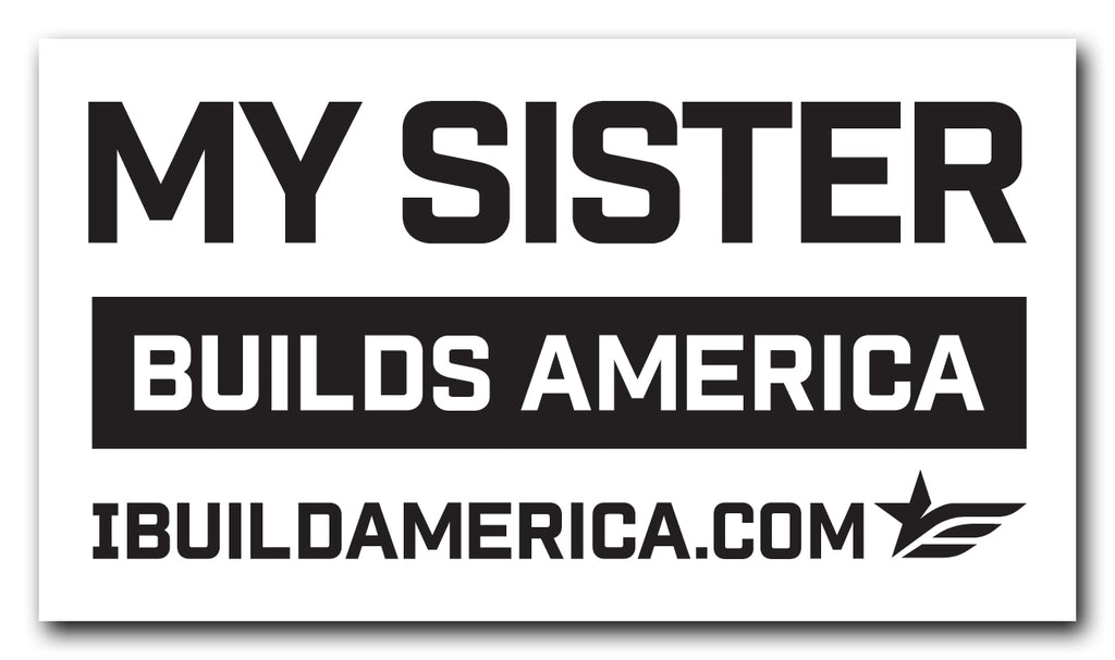 My Sister Builds America Decal