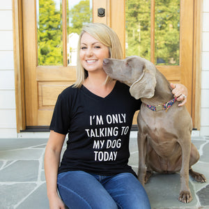 Black | V Neck T Shirt | I'm Only Talking to My Dog Today