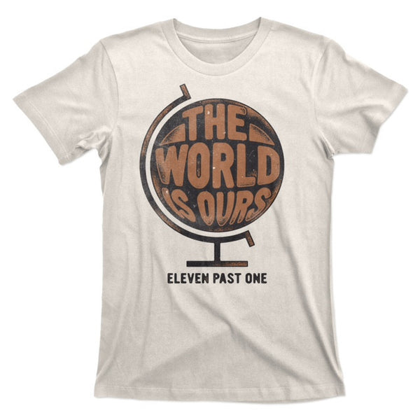 THE WORLD IS OURS T SHIRT