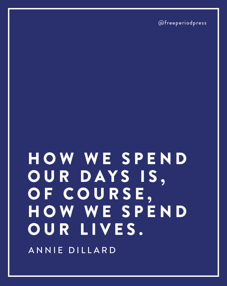 How We Spend Our Days Is, Of Course, How We Spend Our Lives - Annie Dillard Quote