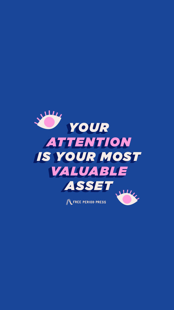Your attention is your most valueable asset - Free Period Press Focus Phone Wallpaper Background