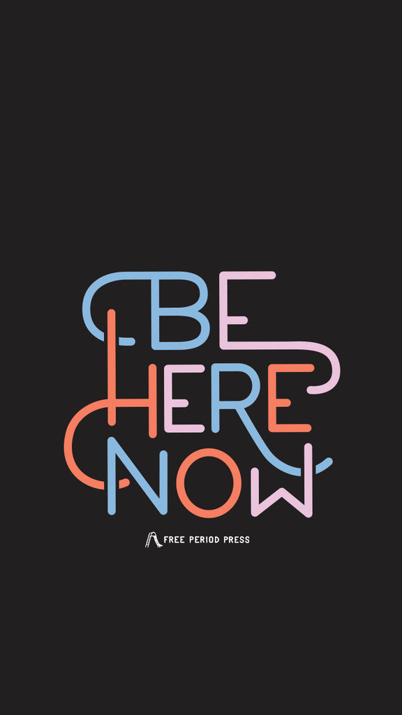Be Here Now Quote - Aesthetic Self-Care Phone Wallpaper - Free Period Press