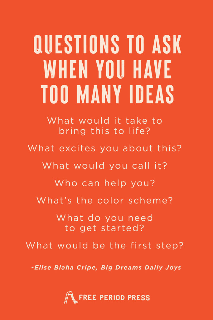 Questions to Ask When You Have Too Many Ideas   Big Dreams Daily Joys by Elise Blaha Cripe
