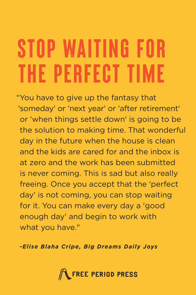 Stop Waiting for the Perfect Time   Big Dreams Daily Joys by Elise Blaha Cripe