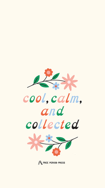 Cool, Calm, and Collected Quote - Aesthetic Self-Care Phone Wallpaper - Free Period Press