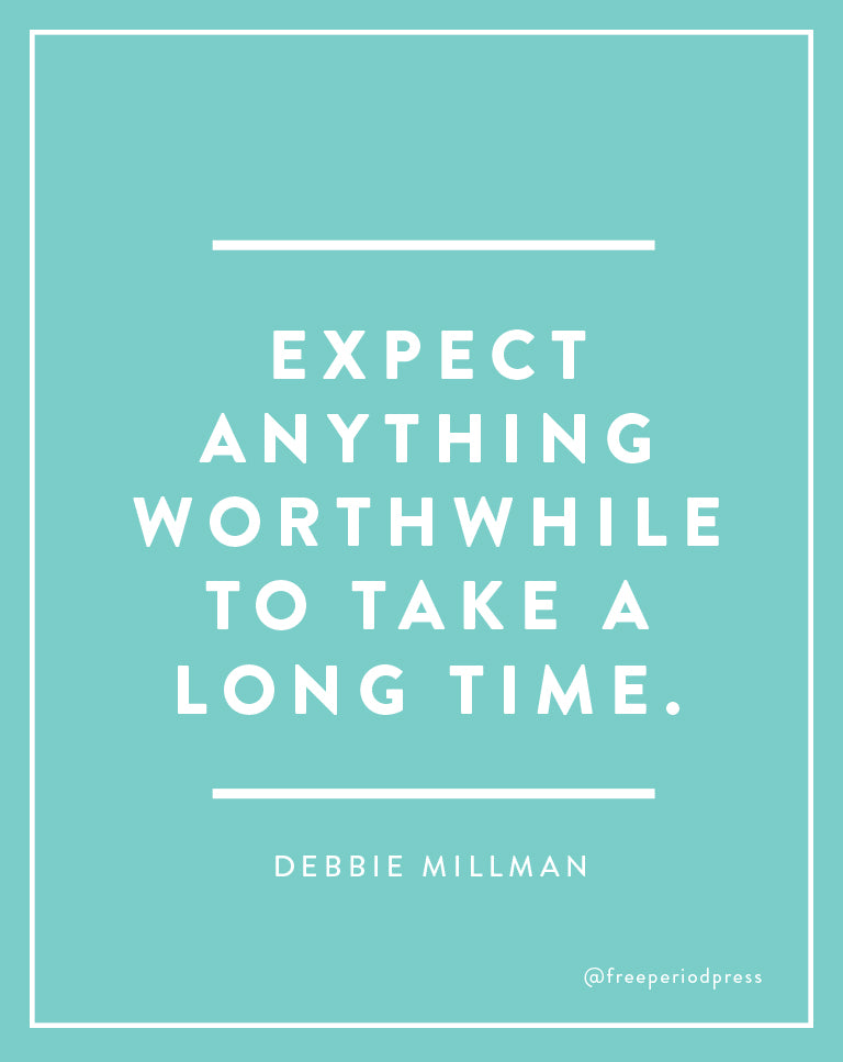 Expect Anything Worthwhile To Take A Long Time. - Debbie Millman Quote