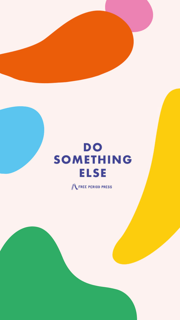Do something else - Free Period Press Focus Phone Wallpaper Background