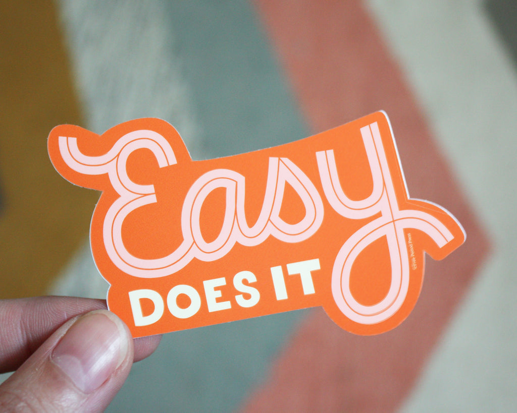 Free Period Press Easy Does It Sticker