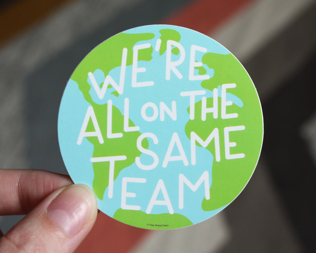 Free Period Press We're All On The Same Team Sticker