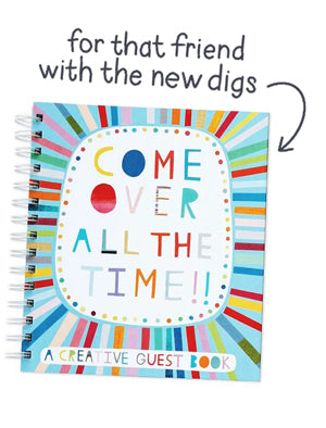 Come Over All The Time! - A Creative Guest Book