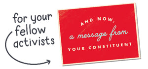And Now, A Message From Your Constituent - Political Action Postcards