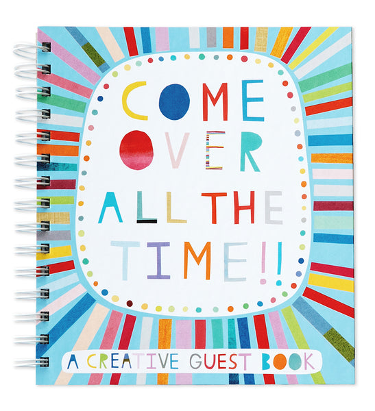 Come Over All the Time! A Creative Guest Book
