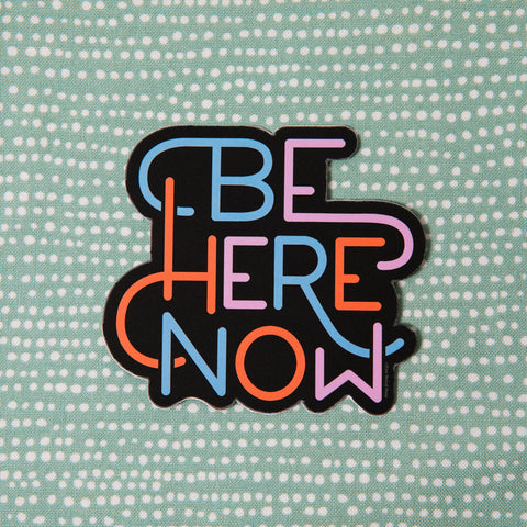 Be Here Now - Vinyl Decal Sticker