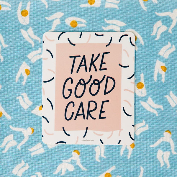Take Good Care - Vinyl Decal Sticker