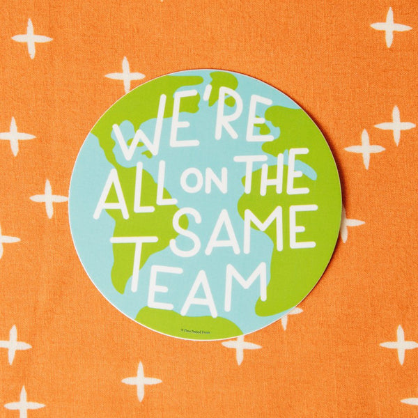 We're All on the Same Team - Vinyl Decal Sticker