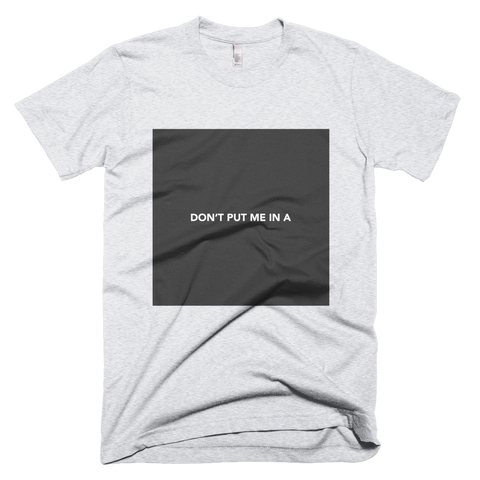 don't put me in a box tee -