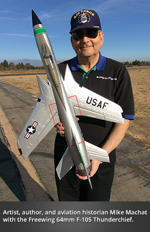 Artist, author, and aviation historian Mike Machat  with the Freewing 64mm F-105 Thunderchief.