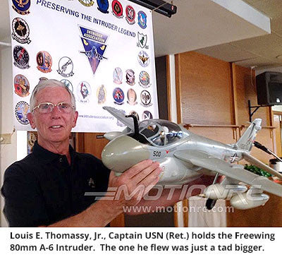 Louis E. Thomassy, Jr., Captain USN (Ret.) holds the Freewing  80mm A-6 Intruder.  The one he flew was just a tad bigger.