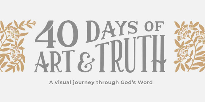 40 Days of Art & Truth