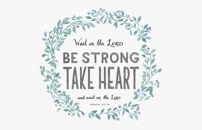 Psalm 27:14 Wait on the Lord, be strong and take heart, Christian artwork prayer waiting