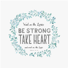Be Strong Take Heart