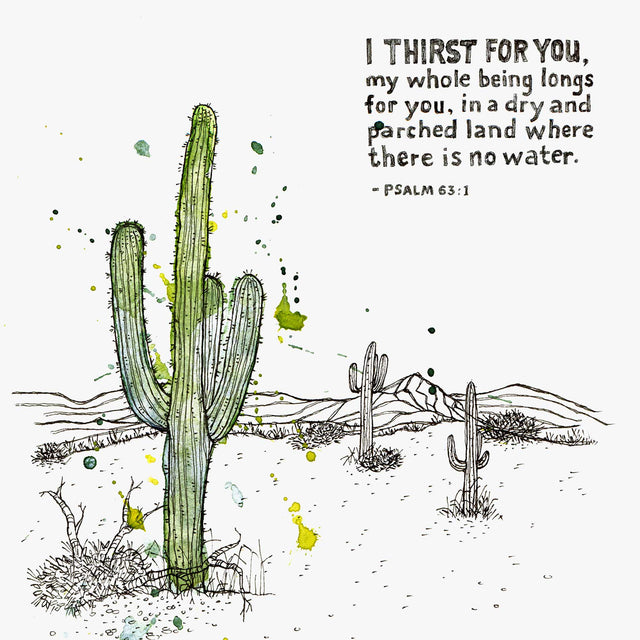 "Bible Art Print for ""I thirst for you, my whole being longs for you, in a dry and parched land where there is no water."" - Psalm 63:1"