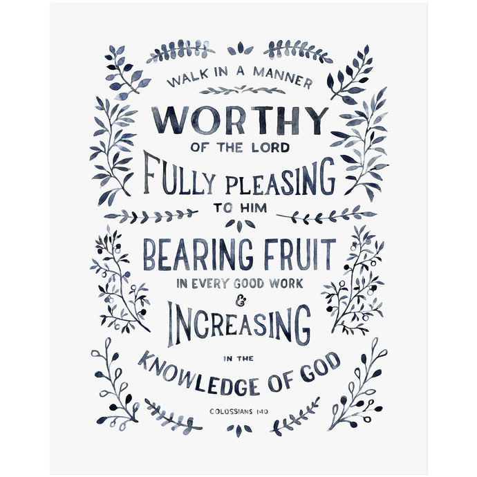 Walk Worthy - Colossians 1:10 Scripture Art Print