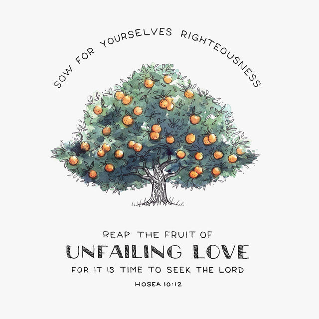 "Bible Art Print for ""Sow for yourselves righteousness, reap the fruit of unfailing love for it is time to seek the Lord."" - Hosea 10:12"