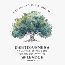"Scripture Artwork of ""They will be called oaks of righteousness, a planting of the Lord for the display of his splendor."" - Isaiah 61:3"