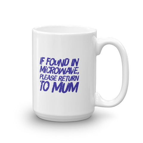 If Found in Microwave Return to Mum Mug